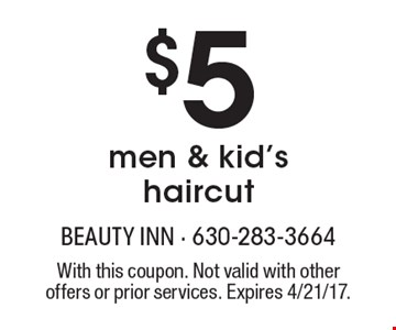 $5 men & kid's haircut. With this coupon. Not valid with other offers or prior services. Expires 4/21/17.