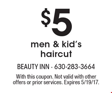 $5 men & kid's haircut. With this coupon. Not valid with other offers or prior services. Expires 5/19/17.