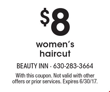 $8 women's haircut. With this coupon. Not valid with other offers or prior services. Expires 6/30/17.