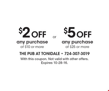 $2 OFF any purchase of $10 or more OR $5 OFF any purchase of $25 or more. With this coupon. Not valid with other offers. Expires 10-28-16.