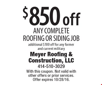 $850 off ANY COMPLETE ROOFING OR SIDING JOB additional $100 off for any former and current military. With this coupon. Not valid with other offers or prior services. Offer expires 10/28/16.