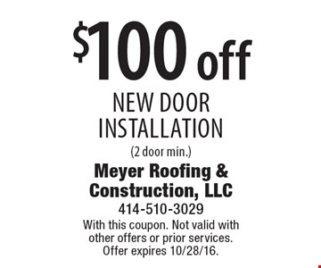 $100 off new door installation (2 door min.). With this coupon. Not valid with other offers or prior services. Offer expires 10/28/16.