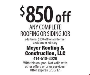 $850 off any complete roofing or siding job. Additional $100 off for any former and current military. With this coupon. Not valid with other offers or prior services. Offer expires 4/14/17.