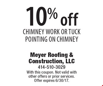 10% off chimney work or tuck pointing on chimney. With this coupon. Not valid with other offers or prior services. Offer expires 4/14/17.