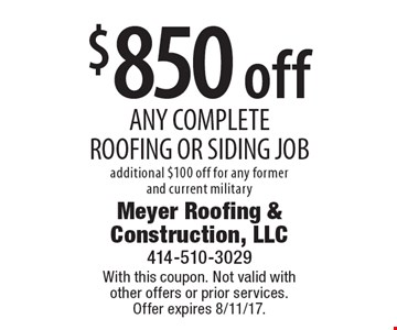 $850 off ANY COMPLETE ROOFING OR SIDING JOB. Additional $100 off for any former and current military. With this coupon. Not valid with other offers or prior services. Offer expires 8/11/17.