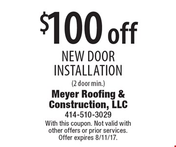 $100 off new door installation (2 door min.). With this coupon. Not valid with other offers or prior services. Offer expires 8/11/17.