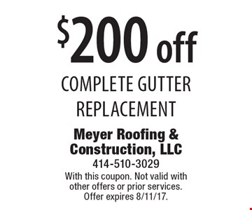 $200 off complete gutter replacement. With this coupon. Not valid with other offers or prior services. Offer expires 8/11/17.