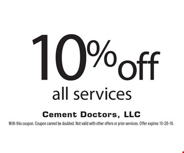 10% off all services. With this coupon. Coupon cannot be doubled. Not valid with other offers or prior services. Offer expires 10-28-16.