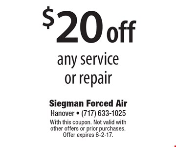 $20 off any service or repair. With this coupon. Not valid with other offers or prior purchases. Offer expires 6-2-17.