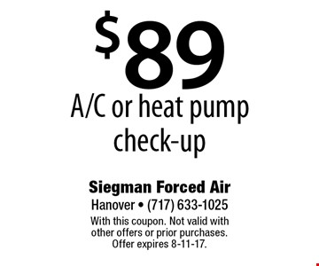 $89 A/C or heat pump check-up. With this coupon. Not valid with other offers or prior purchases. Offer expires 8-11-17.