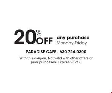 20% Off any purchase Monday-Friday. With this coupon. Not valid with other offers or prior purchases. Expires 2/3/17.