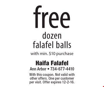 Free dozen falafel balls with min. $10 purchase. With this coupon. Not valid with other offers. One per customer per visit. Offer expires 12-2-16.