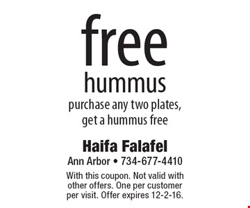 Free hummus. Purchase any two plates, get a hummus free. With this coupon. Not valid with other offers. One per customer per visit. Offer expires 12-2-16.