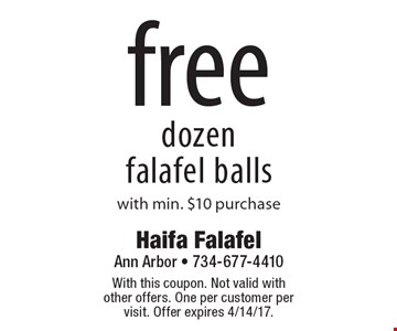 Free dozen falafel balls. With min. $10 purchase. With this coupon. Not valid with other offers. One per customer per visit. Offer expires 4/14/17.