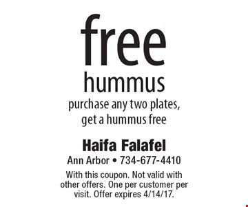 Free hummus. Purchase any two plates, get a hummus free. With this coupon. Not valid with other offers. One per customer per visit. Offer expires 4/14/17.
