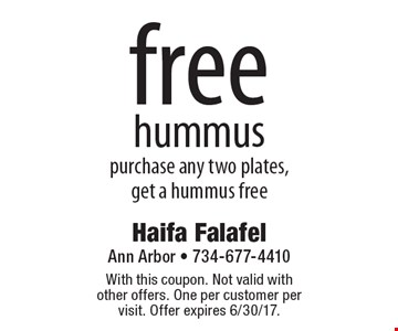 Free hummus purchase any two plates, get a hummus free. With this coupon. Not valid with other offers. One per customer per visit. Offer expires 6/30/17.