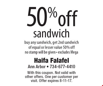 50% off sandwich buy any sandwich, get 2nd sandwich of equal or lesser value 50% off no stamp will be given - excludes Mega. With this coupon. Not valid with other offers. One per customer per visit. Offer expires 8-11-17.