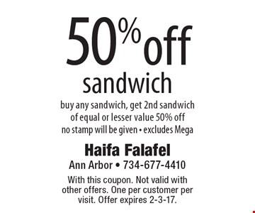 50% off sandwich buy any sandwich, get 2nd sandwich of equal or lesser value 50% off no stamp will be given - excludes Mega. With this coupon. Not valid with other offers. One per customer per visit. Offer expires 2-3-17.