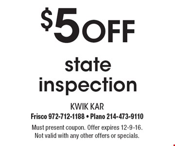 $5 Off state inspection. Must present coupon. Offer expires 12-9-16. Not valid with any other offers or specials.
