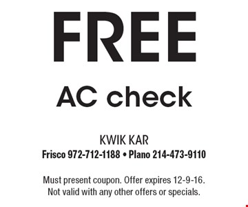 Free AC check. Must present coupon. Offer expires 12-9-16. Not valid with any other offers or specials.