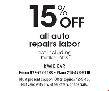 15% Off all auto repairs labor not including brake jobs. Must present coupon. Offer expires 12-9-16. Not valid with any other offers or specials.