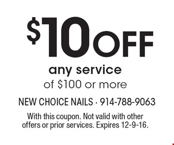 $10 Off any service of $100 or more. With this coupon. Not valid with other offers or prior services. Expires 12-9-16.