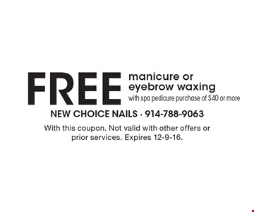 Free manicure or eyebrow waxing with spa pedicure purchase of $40 or more. With this coupon. Not valid with other offers or prior services. Expires 12-9-16.