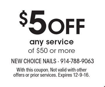 $5 Off any service of $50 or more. With this coupon. Not valid with other offers or prior services. Expires 12-9-16.