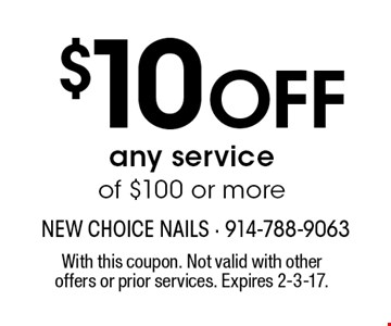 $10 off any service of $100 or more. With this coupon. Not valid with other offers or prior services. Expires 2-3-17.