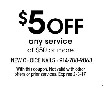 $5 off any service of $50 or more. With this coupon. Not valid with other offers or prior services. Expires 2-3-17.