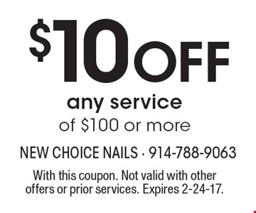 $10 off any service of $100 or more. With this coupon. Not valid with other offers or prior services. Expires 2-24-17.