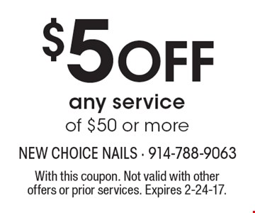 $5 off any service of $50 or more. With this coupon. Not valid with other offers or prior services. Expires 2-24-17.