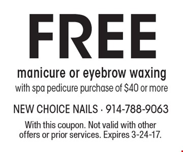 Free manicure or eyebrow waxing with spa pedicure purchase of $40 or more. With this coupon. Not valid with other offers or prior services. Expires 3-24-17.
