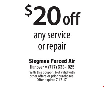 $20 off any service or repair. With this coupon. Not valid with other offers or prior purchases. Offer expires 7-17-17.