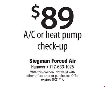 $89 A/C or heat pump check-up. With this coupon. Not valid with other offers or prior purchases. Offer expires 8/21/17.