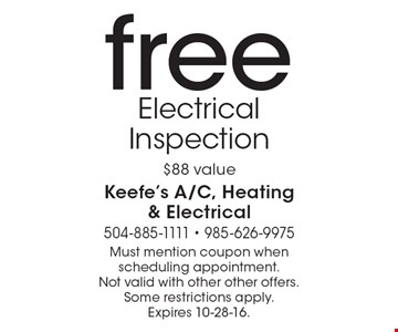 Free Electrical Inspection. $88 value. Must mention coupon when scheduling appointment. Not valid with other other offers. Some restrictions apply. Expires 10-28-16.