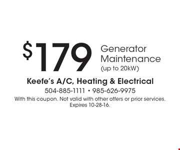 $179 Generator Maintenance (up to 20kW). With this coupon. Not valid with other offers or prior services.Expires 10-28-16.