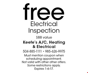 free Electrical Inspection $88 value. Must mention coupon when scheduling appointment. Not valid with other other offers. Some restrictions apply. Expires 1-6-17.