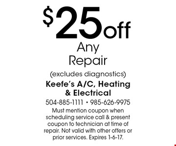 $25 off Any Repair (excludes diagnostics). Must mention coupon when scheduling service call & present coupon to technician at time of repair. Not valid with other offers or prior services. Expires 1-6-17.