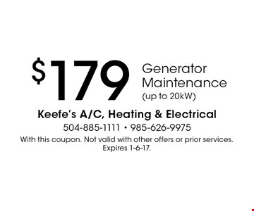 $179 Generator Maintenance (up to 20kW). With this coupon. Not valid with other offers or prior services. Expires 1-6-17.