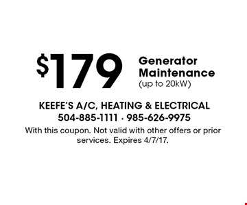 $179 Generator Maintenance(up to 20kW). With this coupon. Not valid with other offers or prior services. Expires 4/7/17.
