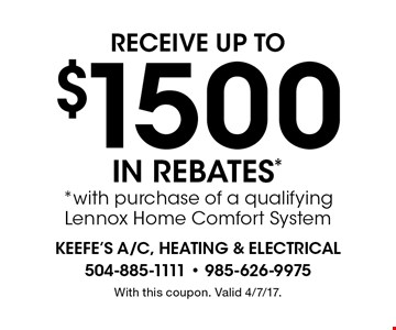RECEIVE UP TO $1500 IN REBATES** with purchase of a qualifying Lennox home comfort system. With this coupon. Valid 4/7/17.