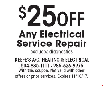$25 off Any Electrical Service Repair. Excludes diagnostics. With this coupon. Not valid with other offers or prior services. Expires 11/10/17.