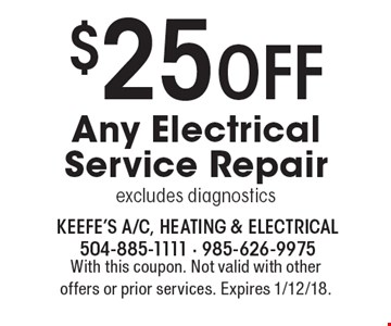 $25 Off Any Electrical Service Repair, excludes diagnostics. With this coupon. Not valid with other offers or prior services. Expires 1/12/18.