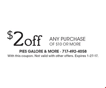 $2off any purchase of $10 or more. With this coupon. Not valid with other offers. Expires 1-27-17.