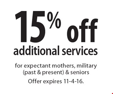 15% off additional services. for expectant mothers, military (past & present) & seniors. Offer expires 11-4-16.