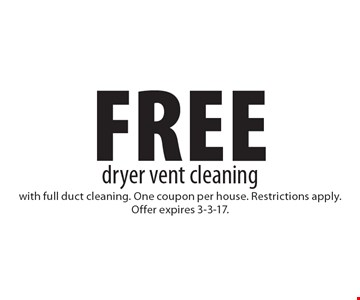 Free dryer vent cleaning with full duct cleaning. One coupon per house. Restrictions apply. Offer expires 3-3-17.