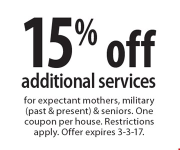 15% off additional services for expectant mothers, military (past & present) & seniors. One coupon per house. Restrictions apply. Offer expires 3-3-17.