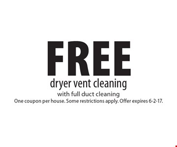 Free dryer vent cleaning with full duct cleaning. One coupon per house. Some restrictions apply. Offer expires 6-2-17.