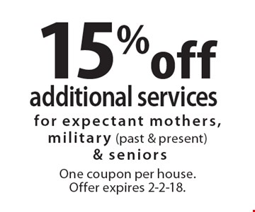 15% off additional services. for expectant mothers, military (past & present)& seniors One coupon per house. Offer expires 2-2-18.